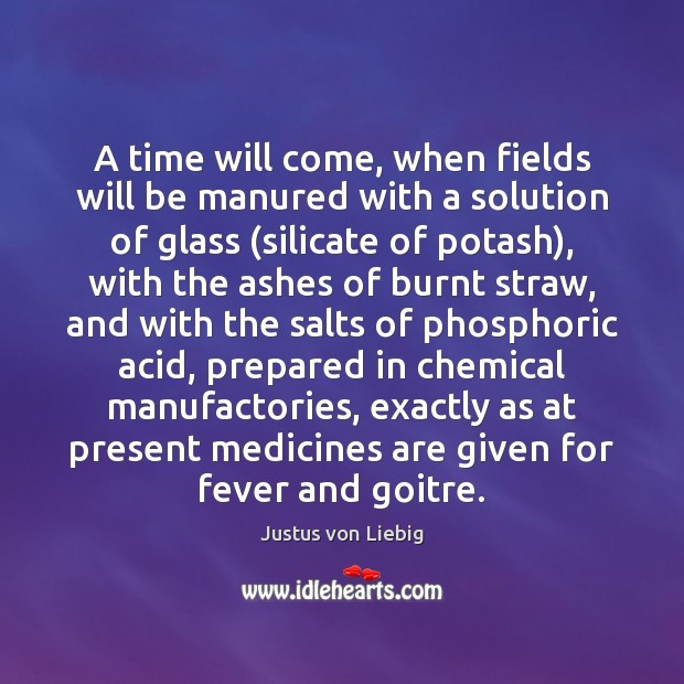 Image, A time will come, when fields will be manured with a solution