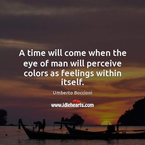 A time will come when the eye of man will perceive colors as feelings within itself. Image