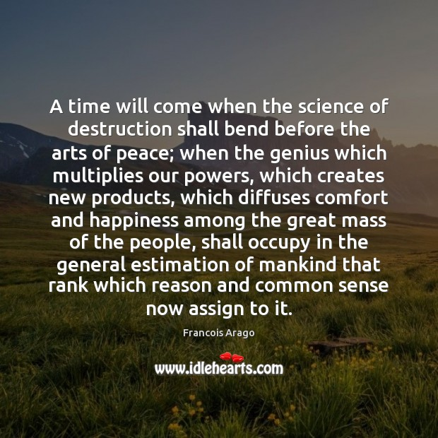 A time will come when the science of destruction shall bend before Image