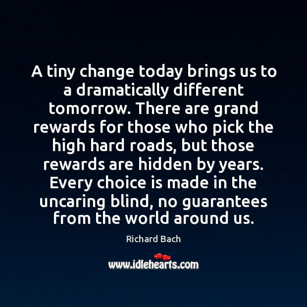 A tiny change today brings us to a dramatically different tomorrow. There Richard Bach Picture Quote