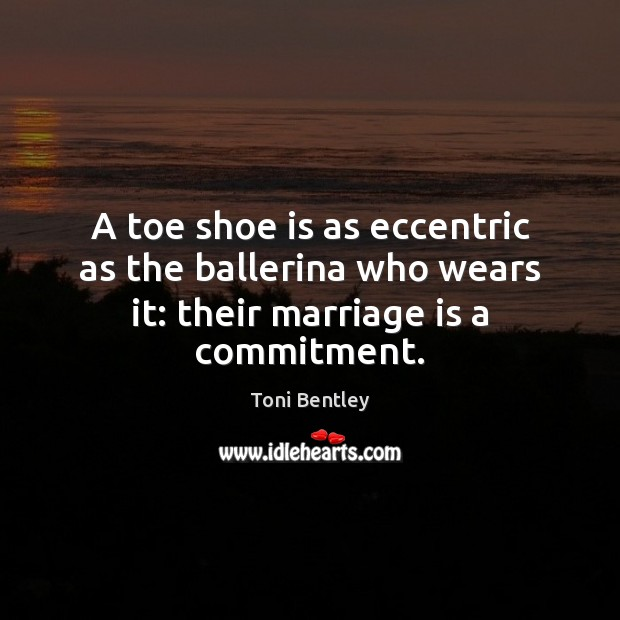 Image, A toe shoe is as eccentric as the ballerina who wears it: their marriage is a commitment.