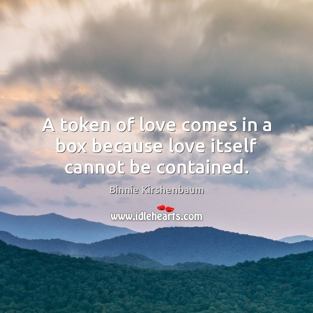 Image, A token of love comes in a box because love itself cannot be contained.