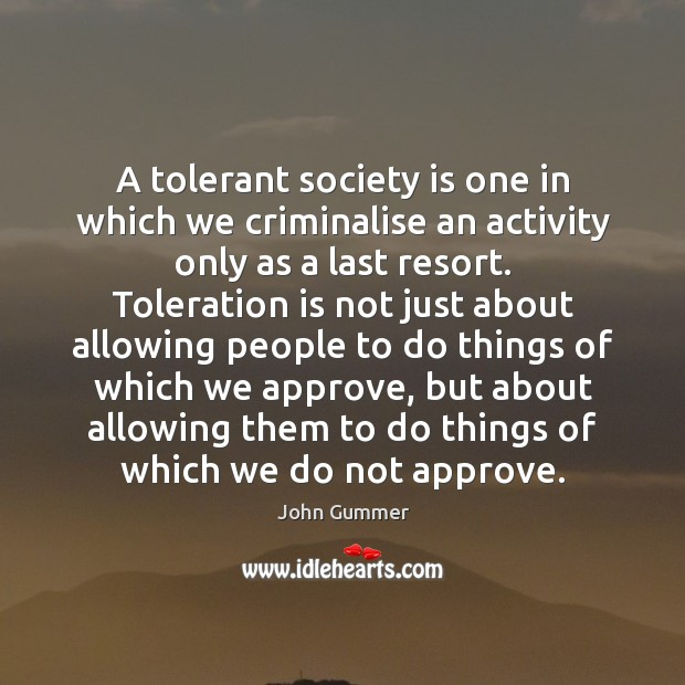 A tolerant society is one in which we criminalise an activity only Image