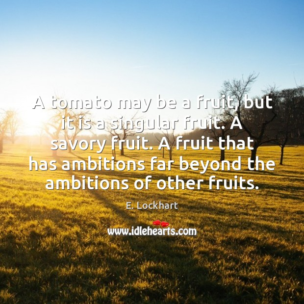 A tomato may be a fruit, but it is a singular fruit. Image