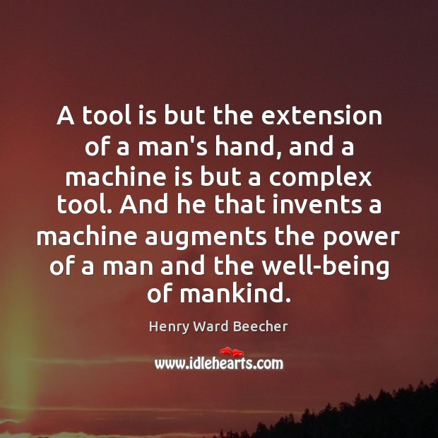 A tool is but the extension of a man's hand, and a Henry Ward Beecher Picture Quote