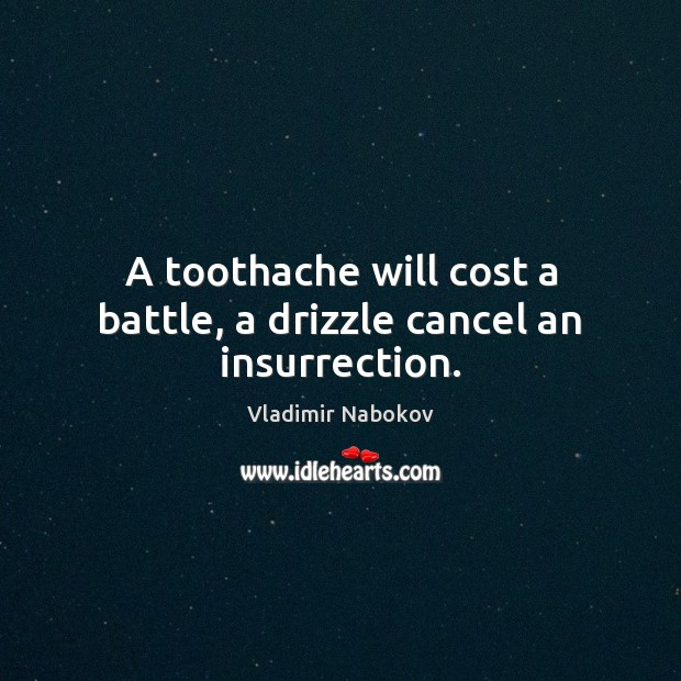 A toothache will cost a battle, a drizzle cancel an insurrection. Image