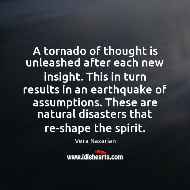 A tornado of thought is unleashed after each new insight. This in Vera Nazarian Picture Quote