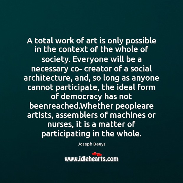A total work of art is only possible in the context of Joseph Beuys Picture Quote