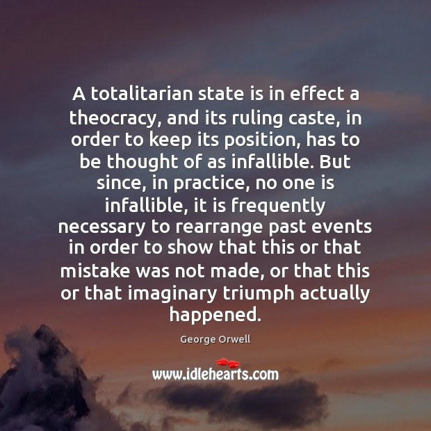 A totalitarian state is in effect a theocracy, and its ruling caste, George Orwell Picture Quote