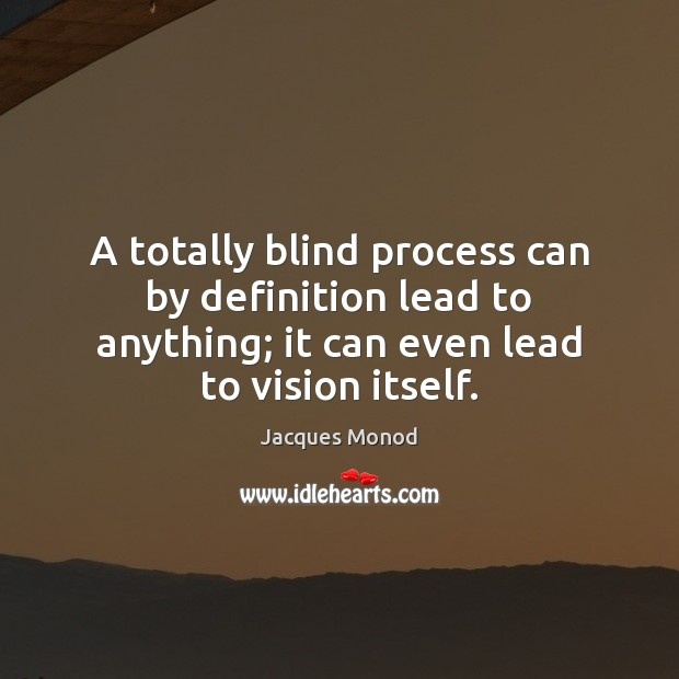 A totally blind process can by definition lead to anything; it can Image