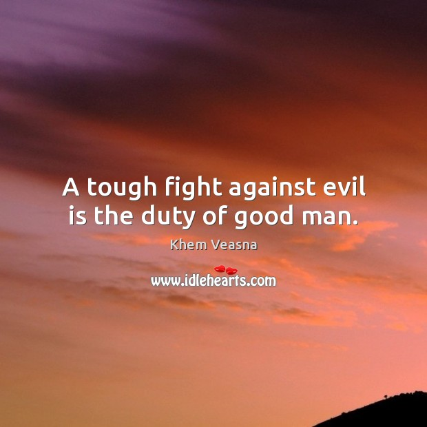 A tough fight against evil is the duty of good man. Men Quotes Image