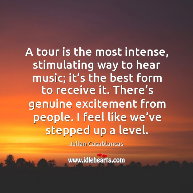 Image, A tour is the most intense, stimulating way to hear music; it's the best form to receive it.