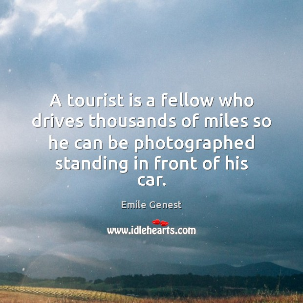 A tourist is a fellow who drives thousands of miles so he Image