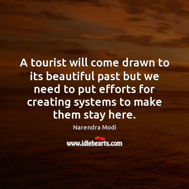 A tourist will come drawn to its beautiful past but we need Narendra Modi Picture Quote