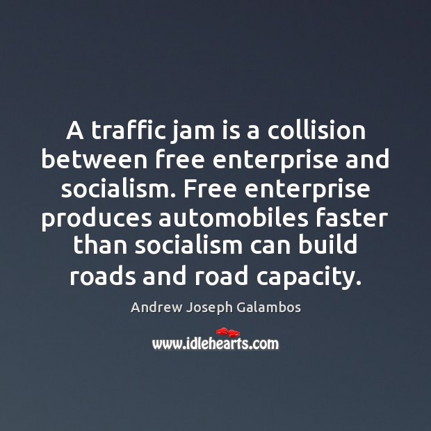 A traffic jam is a collision between free enterprise and socialism. Free Image