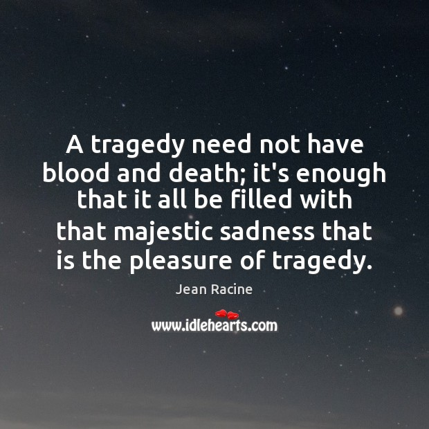 A tragedy need not have blood and death; it's enough that it Image