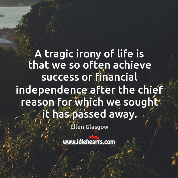 Image, A tragic irony of life is that we so often achieve success