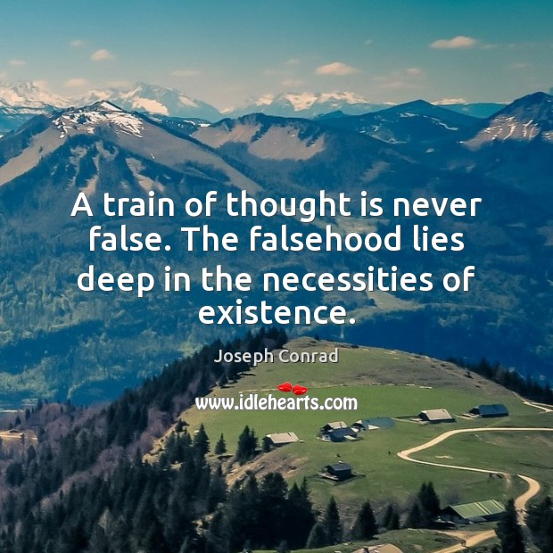 Image, A train of thought is never false. The falsehood lies deep in