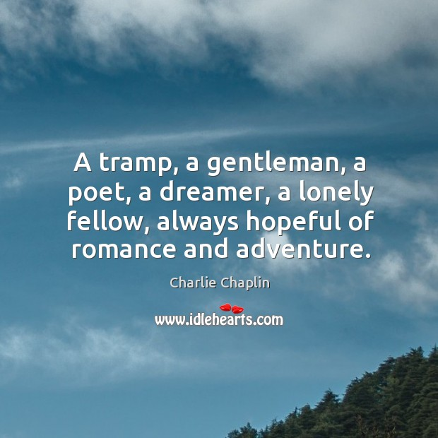 Image, A tramp, a gentleman, a poet, a dreamer, a lonely fellow, always hopeful of romance and adventure.