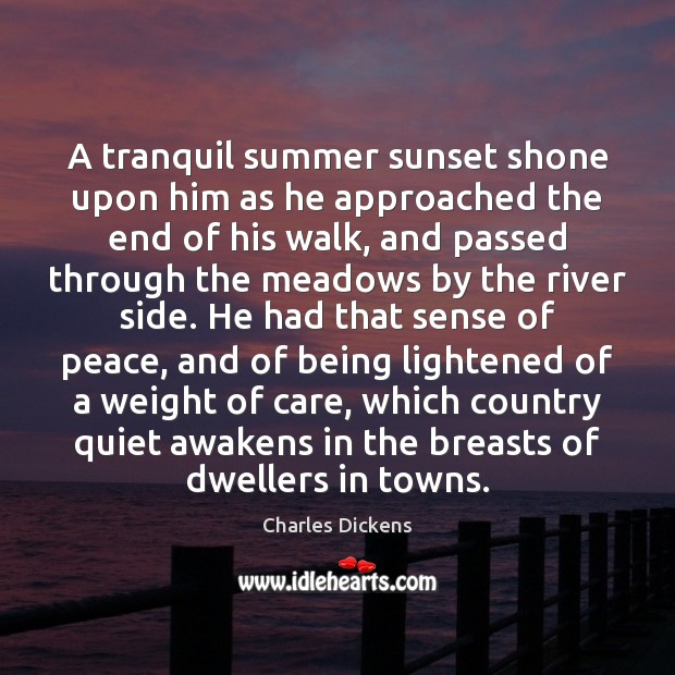 A tranquil summer sunset shone upon him as he approached the end Charles Dickens Picture Quote