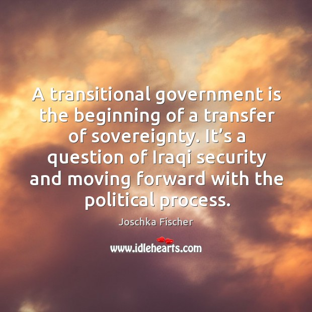 A transitional government is the beginning of a transfer of sovereignty. Image