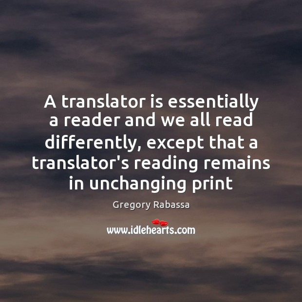 A translator is essentially a reader and we all read differently, except Image