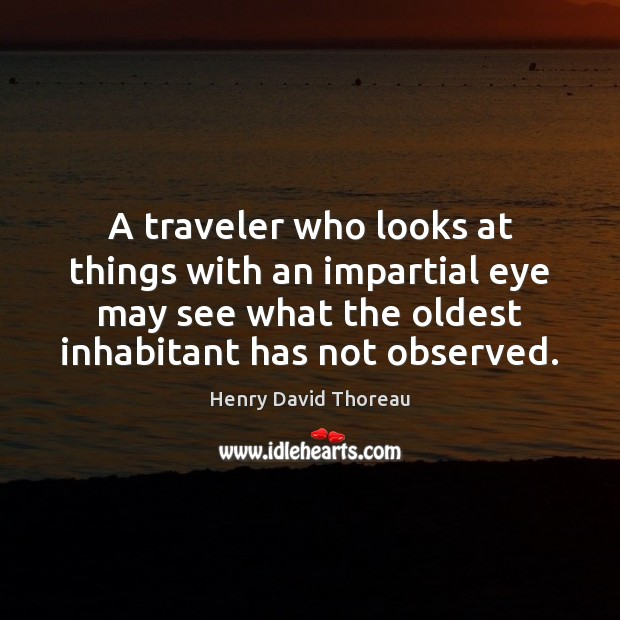 A traveler who looks at things with an impartial eye may see Image
