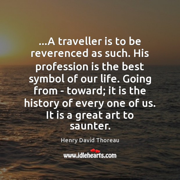 …A traveller is to be reverenced as such. His profession is the Image
