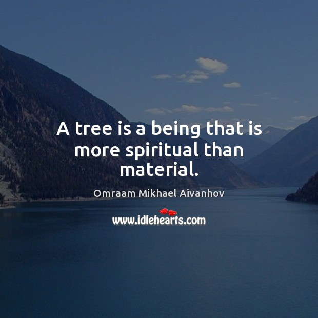 A tree is a being that is more spiritual than material. Image