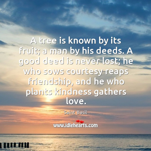 Image, A tree is known by its fruit; a man by his deeds. A good deed is never lost; he who sows