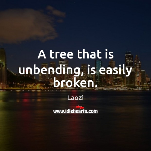 Image, A tree that is unbending, is easily broken.