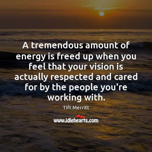 A tremendous amount of energy is freed up when you feel that Image