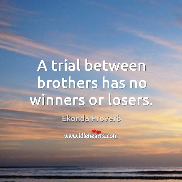 A trial between brothers has no winners or losers. Ekonda Proverbs Image