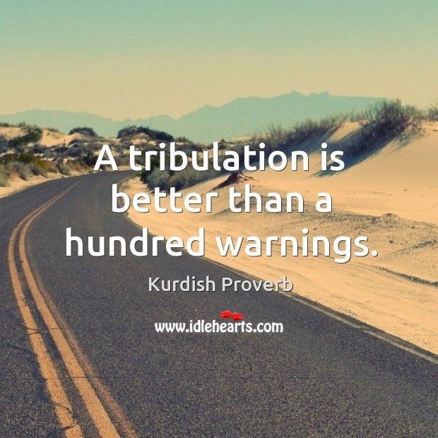 A tribulation is better than a hundred warnings. Kurdish Proverbs Image