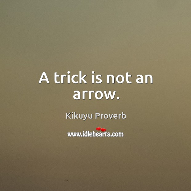 A trick is not an arrow. Kikuyu Proverbs Image
