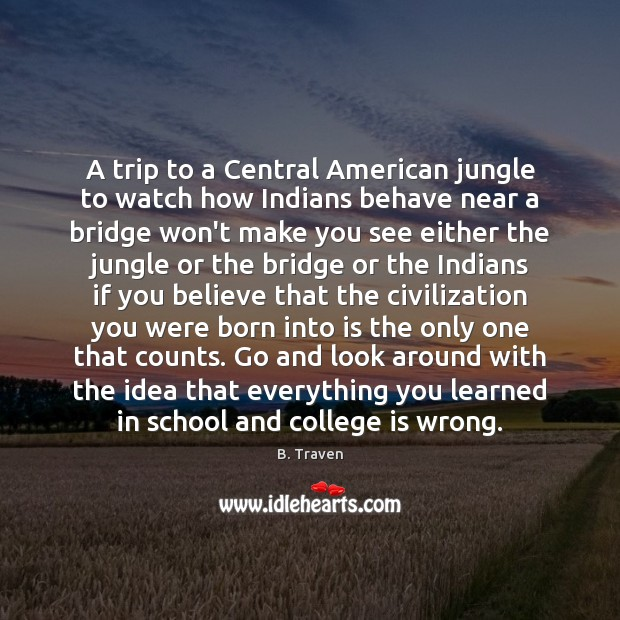 Image, A trip to a Central American jungle to watch how Indians behave
