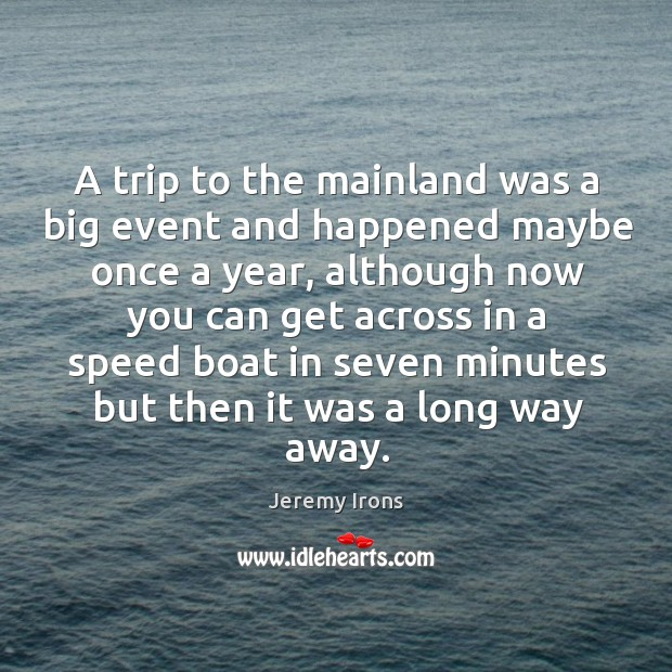 A trip to the mainland was a big event and happened maybe once a year Image