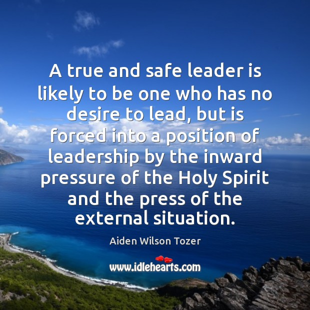 A true and safe leader is likely to be one who has Image