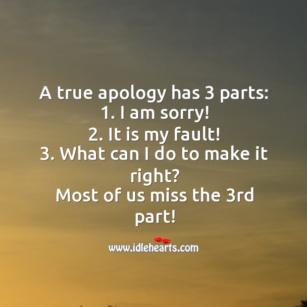 A true apology has 3 parts. Apology Quotes Image