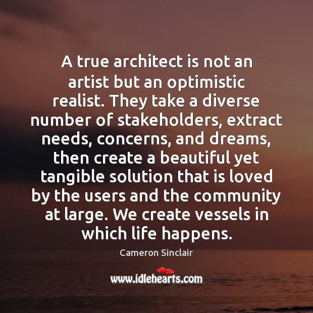 Image, A true architect is not an artist but an optimistic realist. They