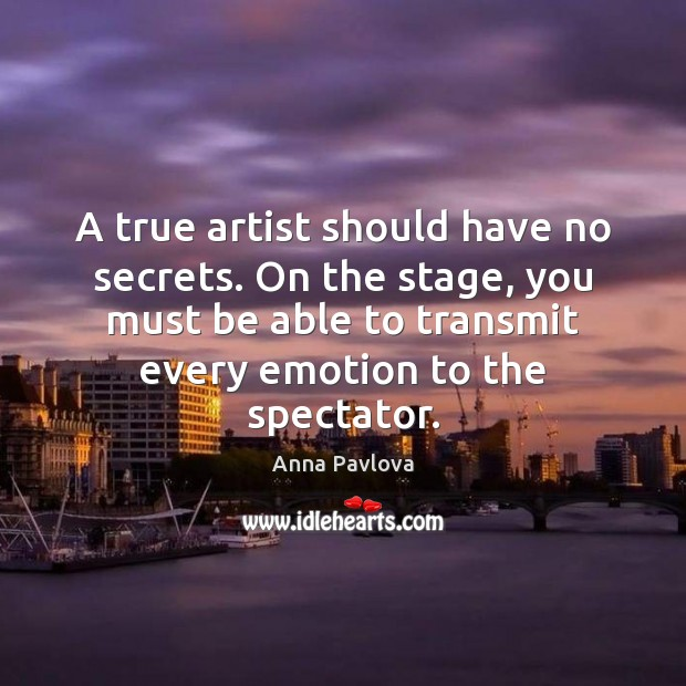 A true artist should have no secrets. On the stage, you must Anna Pavlova Picture Quote