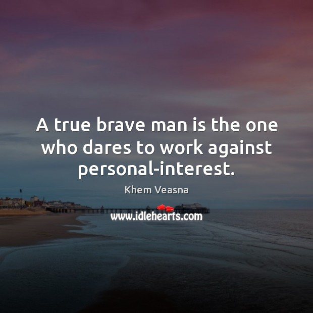 A true brave man is the one who dares to work against personal-interest. Image
