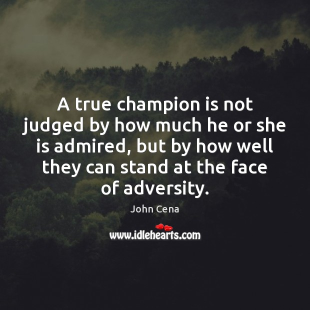 A true champion is not judged by how much he or she John Cena Picture Quote