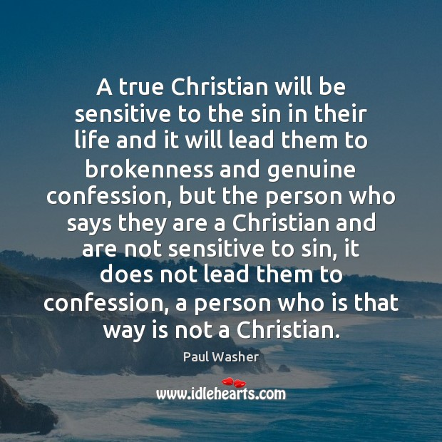 A true Christian will be sensitive to the sin in their life Paul Washer Picture Quote