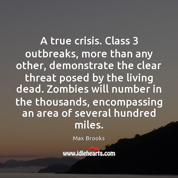 A true crisis. Class 3 outbreaks, more than any other, demonstrate the clear Max Brooks Picture Quote