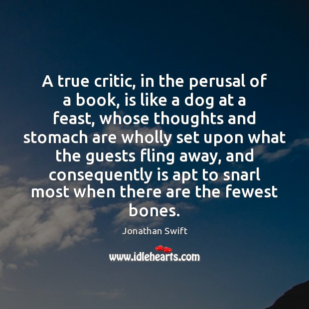 A true critic, in the perusal of a book, is like a Image