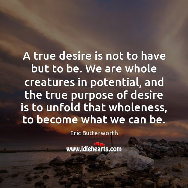A true desire is not to have but to be. We are Desire Quotes Image