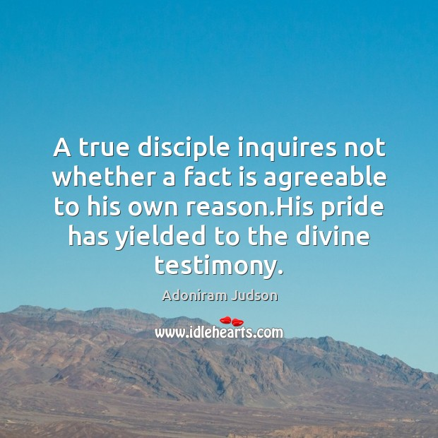 Image, A true disciple inquires not whether a fact is agreeable to his