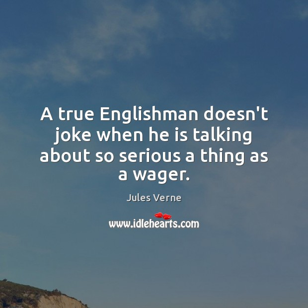 A true Englishman doesn't joke when he is talking about so serious a thing as a wager. Image