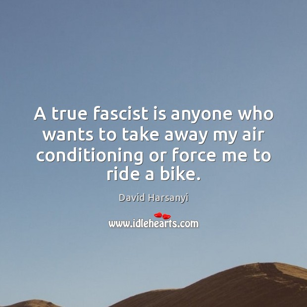 A true fascist is anyone who wants to take away my air David Harsanyi Picture Quote